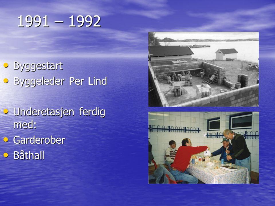 1991 – 1992 • Byggestart • Byggeleder Per Lind • Underetasjen ferdig med: • Garderober • Båthall
