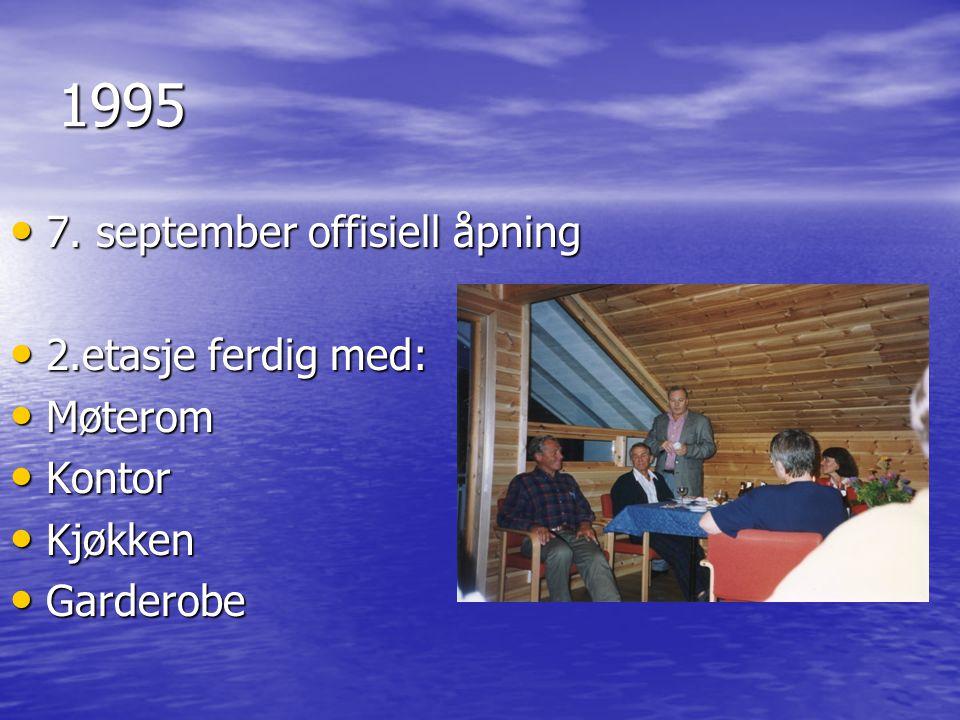 1995 • 7. september offisiell åpning • 2.etasje ferdig med: • Møterom • Kontor • Kjøkken • Garderobe