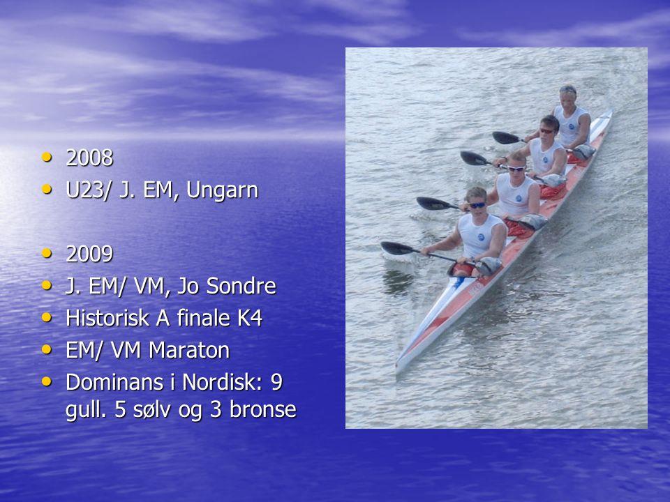 • 2008 • U23/ J. EM, Ungarn • 2009 • J. EM/ VM, Jo Sondre • Historisk A finale K4 • EM/ VM Maraton • Dominans i Nordisk: 9 gull. 5 sølv og 3 bronse