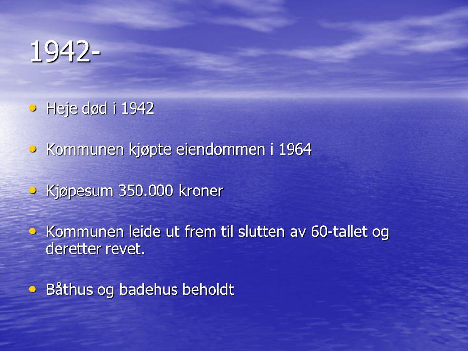 1942- • Heje død i 1942 • Kommunen kjøpte eiendommen i 1964 • Kjøpesum 350.000 kroner • Kommunen leide ut frem til slutten av 60-tallet og deretter re