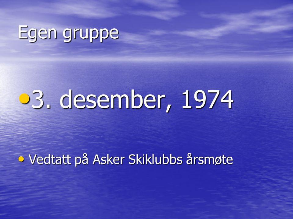Egen gruppe • 3. desember, 1974 • Vedtatt på Asker Skiklubbs årsmøte
