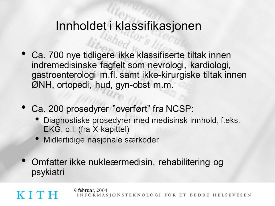 9 februar, 2004 Innholdet i klassifikasjonen • Ca. 700 nye tidligere ikke klassifiserte tiltak innen indremedisinske fagfelt som nevrologi, kardiologi