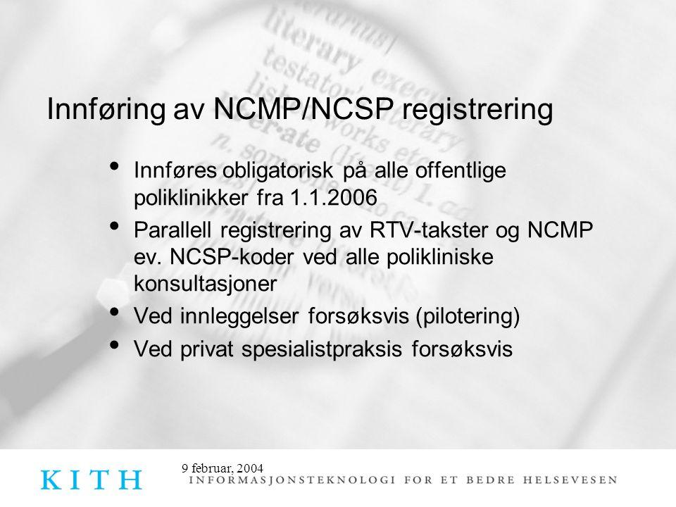 9 februar, 2004 Innføring av NCMP/NCSP registrering • Innføres obligatorisk på alle offentlige poliklinikker fra 1.1.2006 • Parallell registrering av