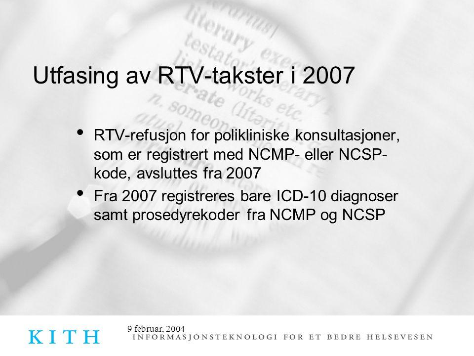 9 februar, 2004 Utfasing av RTV-takster i 2007 • RTV-refusjon for polikliniske konsultasjoner, som er registrert med NCMP- eller NCSP- kode, avsluttes