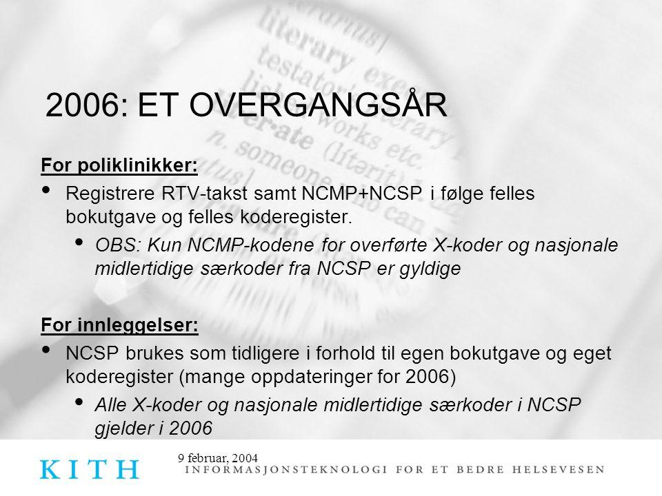 9 februar, 2004 2006: ET OVERGANGSÅR For poliklinikker: • Registrere RTV-takst samt NCMP+NCSP i følge felles bokutgave og felles koderegister. • OBS: