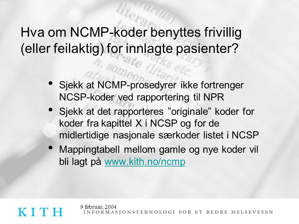 9 februar, 2004 Hva om NCMP-koder benyttes frivillig (eller feilaktig) for innlagte pasienter? • Sjekk at NCMP-prosedyrer ikke fortrenger NCSP-koder v