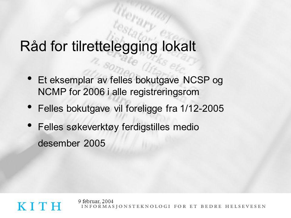 9 februar, 2004 Råd for tilrettelegging lokalt • Et eksemplar av felles bokutgave NCSP og NCMP for 2006 i alle registreringsrom • Felles bokutgave vil