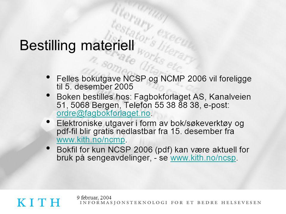 9 februar, 2004 Bestilling materiell • Felles bokutgave NCSP og NCMP 2006 vil foreligge til 5. desember 2005 • Boken bestilles hos: Fagbokforlaget AS,