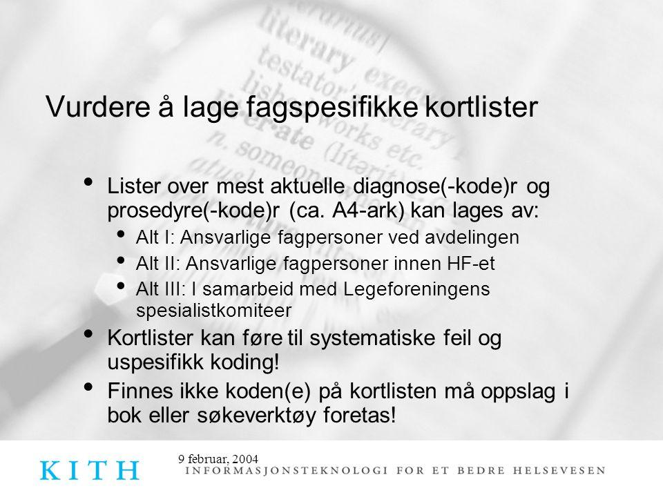 9 februar, 2004 Vurdere å lage fagspesifikke kortlister • Lister over mest aktuelle diagnose(-kode)r og prosedyre(-kode)r (ca. A4-ark) kan lages av: •