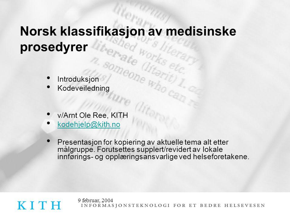 Norsk klassifikasjon av medisinske prosedyrer • Introduksjon • Kodeveiledning • v/Arnt Ole Ree, KITH • kodehjelp@kith.no kodehjelp@kith.no • Presentas