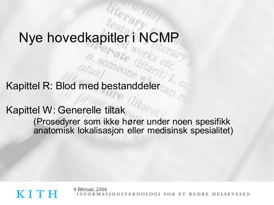 9 februar, 2004 Nye hovedkapitler i NCMP Kapittel R: Blod med bestanddeler Kapittel W: Generelle tiltak (Prosedyrer som ikke hører under noen spesifik