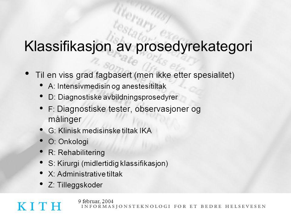 9 februar, 2004 Klassifikasjon av prosedyrekategori • Til en viss grad fagbasert (men ikke etter spesialitet) • A: Intensivmedisin og anestesitiltak •