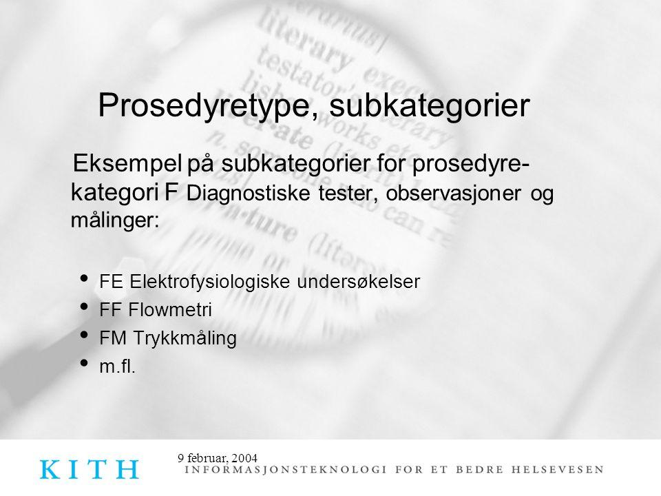 9 februar, 2004 Prosedyretype, subkategorier Eksempel på subkategorier for prosedyre- kategori F Diagnostiske tester, observasjoner og målinger: • FE