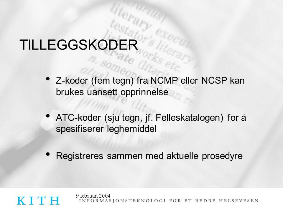 9 februar, 2004 TILLEGGSKODER • Z-koder (fem tegn) fra NCMP eller NCSP kan brukes uansett opprinnelse • ATC-koder (sju tegn, jf. Felleskatalogen) for