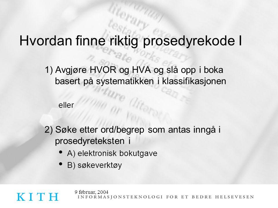 Hvordan finne riktig prosedyrekode I 1) Avgjøre HVOR og HVA og slå opp i boka basert på systematikken i klassifikasjonen eller 2) Søke etter ord/begre
