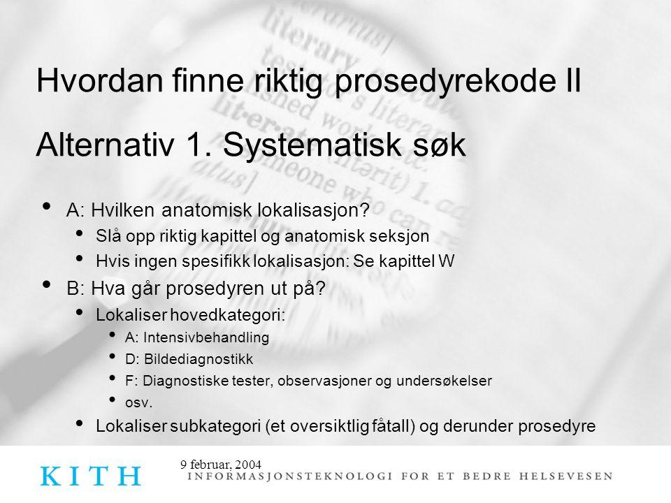 9 februar, 2004 Hvordan finne riktig prosedyrekode II Alternativ 1. Systematisk søk • A: Hvilken anatomisk lokalisasjon? • Slå opp riktig kapittel og