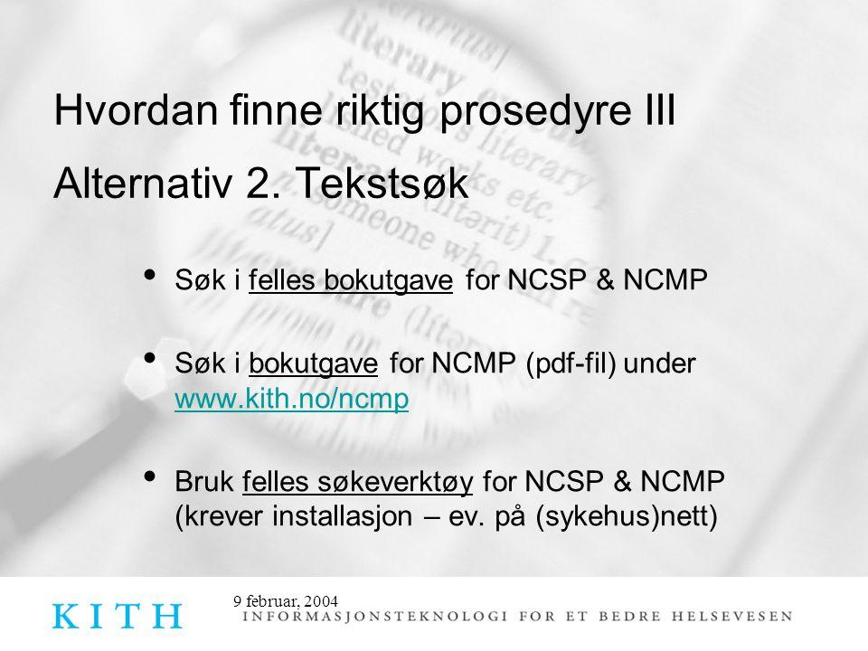 9 februar, 2004 Hvordan finne riktig prosedyre III Alternativ 2. Tekstsøk • Søk i felles bokutgave for NCSP & NCMP • Søk i bokutgave for NCMP (pdf-fil
