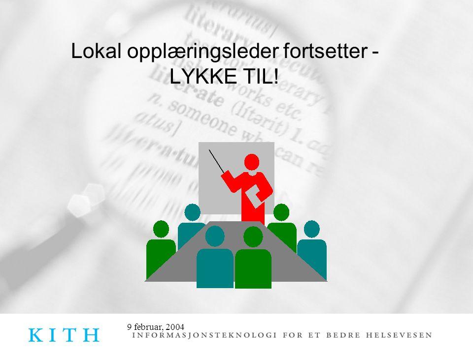 9 februar, 2004 Lokal opplæringsleder fortsetter - LYKKE TIL!