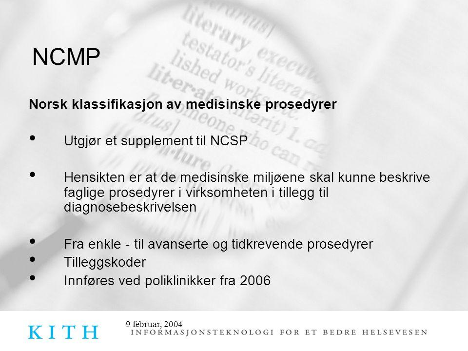 9 februar, 2004 NCMP Norsk klassifikasjon av medisinske prosedyrer • Utgjør et supplement til NCSP • Hensikten er at de medisinske miljøene skal kunne