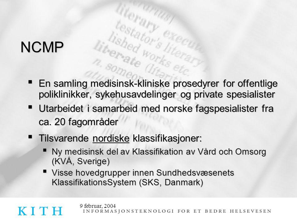 9 februar, 2004 Nye hovedkapitler i NCMP Kapittel R: Blod med bestanddeler Kapittel W: Generelle tiltak (Prosedyrer som ikke hører under noen spesifikk anatomisk lokalisasjon eller medisinsk spesialitet)