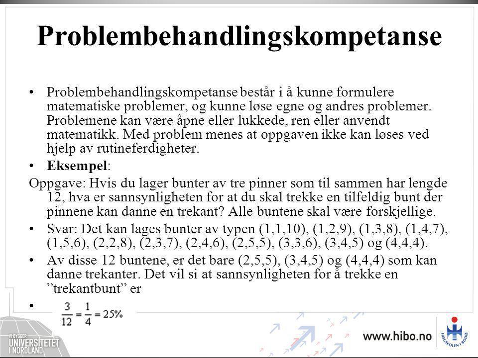 Problembehandlingskompetanse •Problembehandlingskompetanse består i å kunne formulere matematiske problemer, og kunne løse egne og andres problemer.