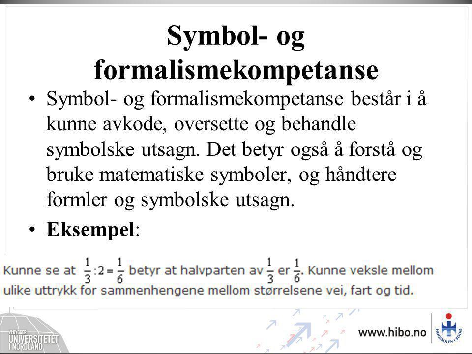 Symbol- og formalismekompetanse •Symbol- og formalismekompetanse består i å kunne avkode, oversette og behandle symbolske utsagn. Det betyr også å for