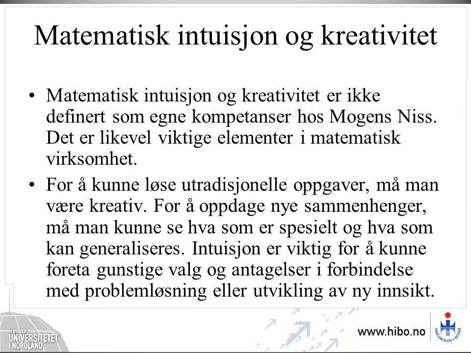 Matematisk intuisjon og kreativitet •Matematisk intuisjon og kreativitet er ikke definert som egne kompetanser hos Mogens Niss. Det er likevel viktige