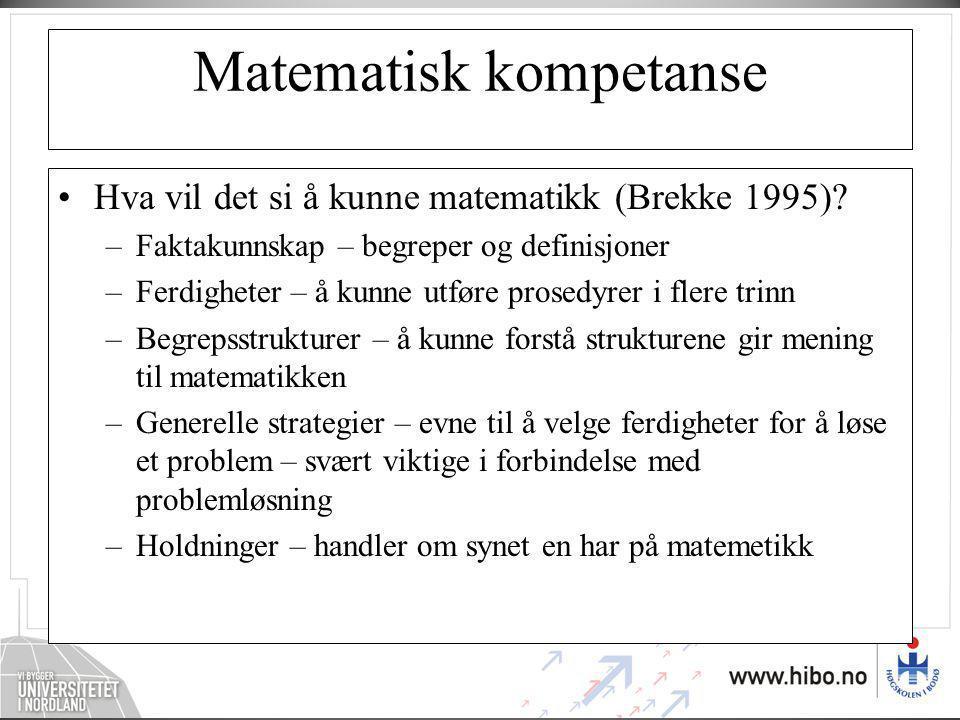 Matematisk kompetanse •Hva vil det si å kunne matematikk (Brekke 1995)? –Faktakunnskap – begreper og definisjoner –Ferdigheter – å kunne utføre prosed