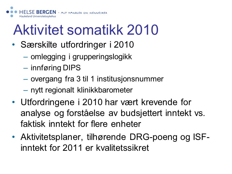 Aktivitet somatikk 2010 •Særskilte utfordringer i 2010 –omlegging i grupperingslogikk –innføring DIPS –overgang fra 3 til 1 institusjonsnummer –nytt r