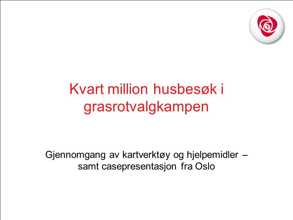 Kvart million husbesøk i grasrotvalgkampen Gjennomgang av kartverktøy og hjelpemidler – samt casepresentasjon fra Oslo