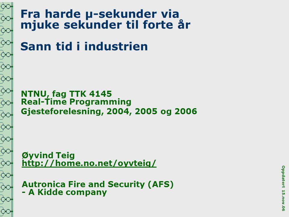 Fra harde µ-sekunder via mjuke sekunder til forte år Sann tid i industrien NTNU, fag TTK 4145 Real-Time Programming Gjesteforelesning, 2004, 2005 og 2