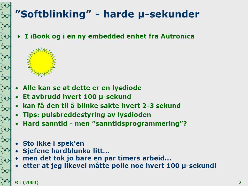 """ØT (2004)2 """"Softblinking"""" - harde µ-sekunder •I iBook og i en ny embedded enhet fra Autronica •Alle kan se at dette er en lysdiode •Et avbrudd hvert 1"""