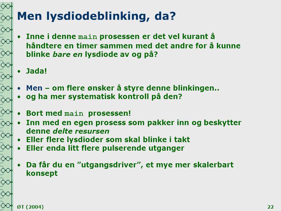 ØT (2004)22 Men lysdiodeblinking, da? •Inne i denne main prosessen er det vel kurant å håndtere en timer sammen med det andre for å kunne blinke bare