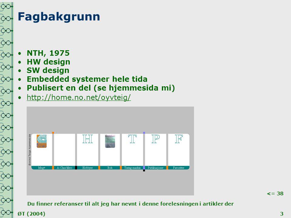 ØT (2004)3 Fagbakgrunn •NTH, 1975 •HW design •SW design •Embedded systemer hele tida •Publisert en del (se hjemmesida mi) •http://home.no.net/oyvteig/