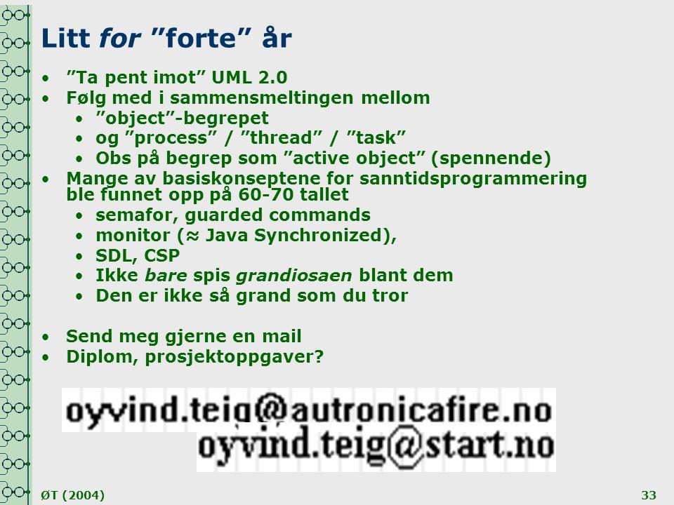 """ØT (2004)33 Litt for """"forte"""" år •""""Ta pent imot"""" UML 2.0 •Følg med i sammensmeltingen mellom •""""object""""-begrepet •og """"process"""" / """"thread"""" / """"task"""" •Obs"""