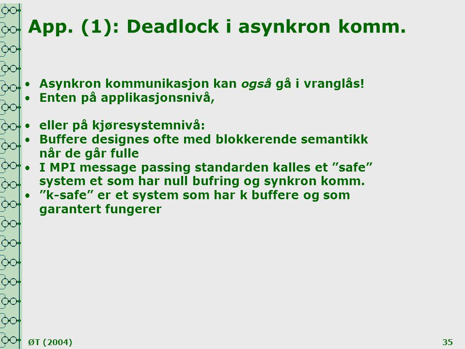 ØT (2004)35 App. (1): Deadlock i asynkron komm. •Asynkron kommunikasjon kan også gå i vranglås! •Enten på applikasjonsnivå, •eller på kjøresystemnivå: