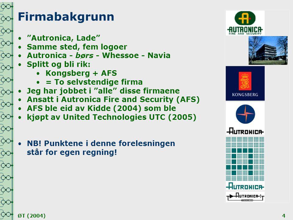 """ØT (2004)4 Firmabakgrunn •""""Autronica, Lade"""" •Samme sted, fem logoer •Autronica - børs - Whessoe - Navia •Splitt og bli rik: •Kongsberg + AFS •= To sel"""