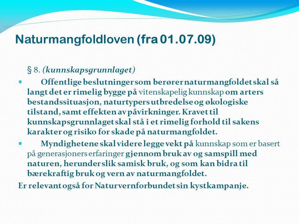 Naturmangfoldloven (fra 01.07.09) § 8. (kunnskapsgrunnlaget)  Offentlige beslutninger som berører naturmangfoldet skal så langt det er rimelig bygge