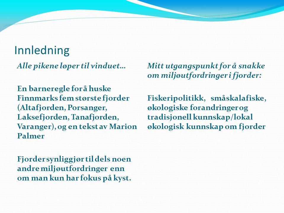 Innledning Alle pikene løper til vinduet… En barneregle for å huske Finnmarks fem største fjorder (Altafjorden, Porsanger, Laksefjorden, Tanafjorden,