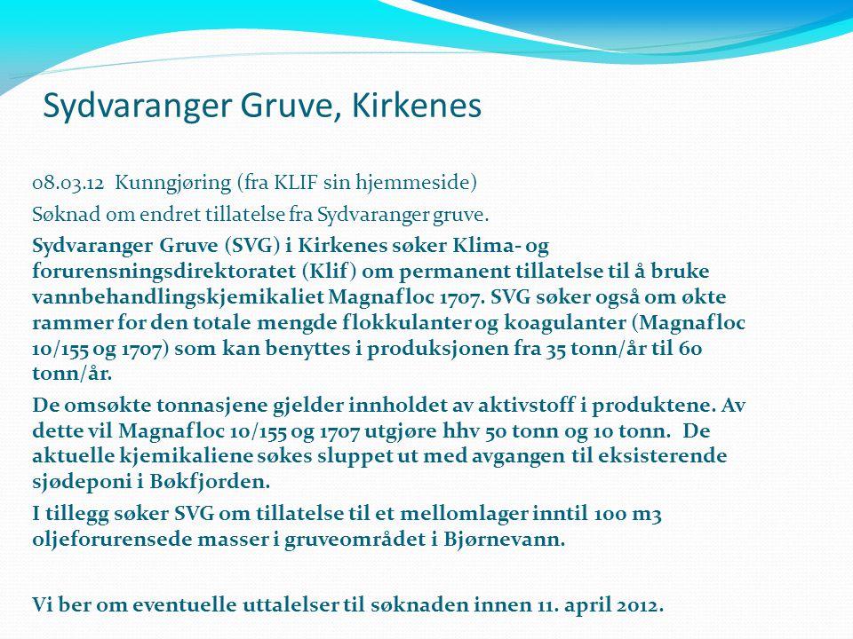 Sydvaranger Gruve, Kirkenes 08.03.12 Kunngjøring (fra KLIF sin hjemmeside) Søknad om endret tillatelse fra Sydvaranger gruve. Sydvaranger Gruve (SVG)