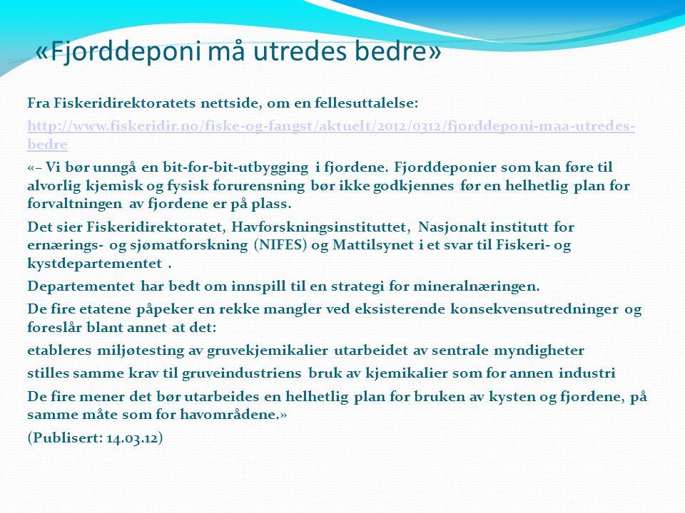 «Fjorddeponi må utredes bedre» Fra Fiskeridirektoratets nettside, om en fellesuttalelse: http://www.fiskeridir.no/fiske-og-fangst/aktuelt/2012/0312/fj