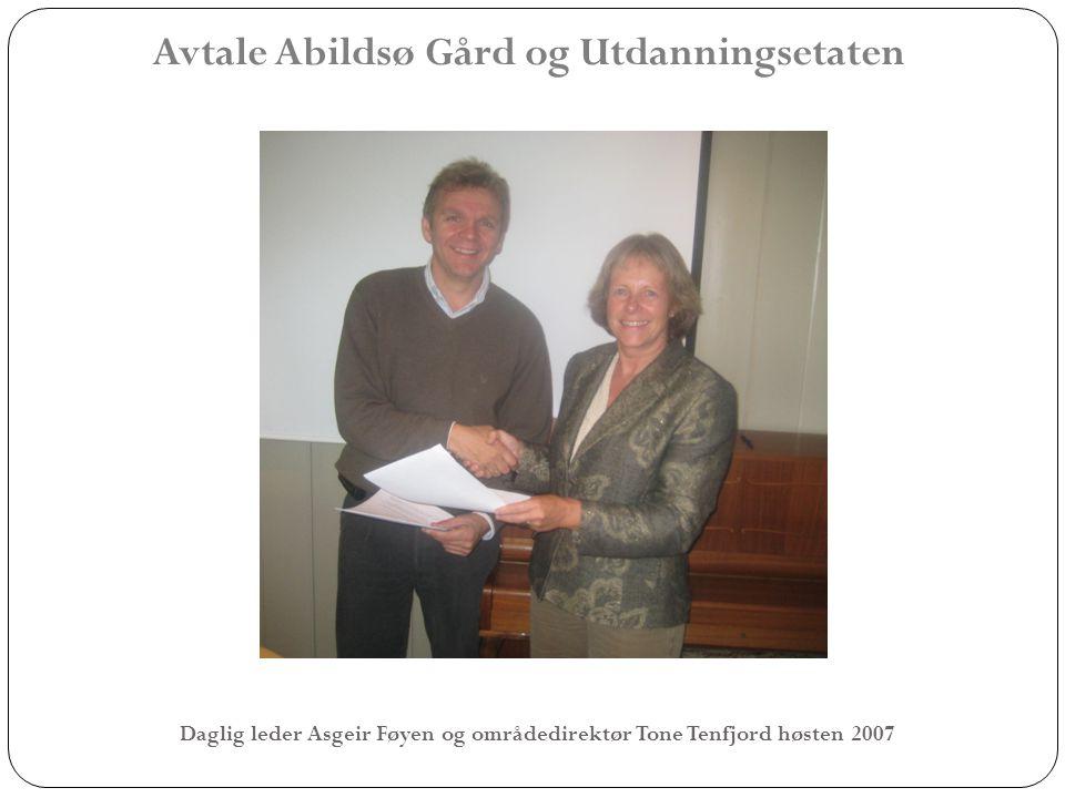 Avtale Abildsø Gård og Utdanningsetaten Daglig leder Asgeir Føyen og områdedirektør Tone Tenfjord høsten 2007