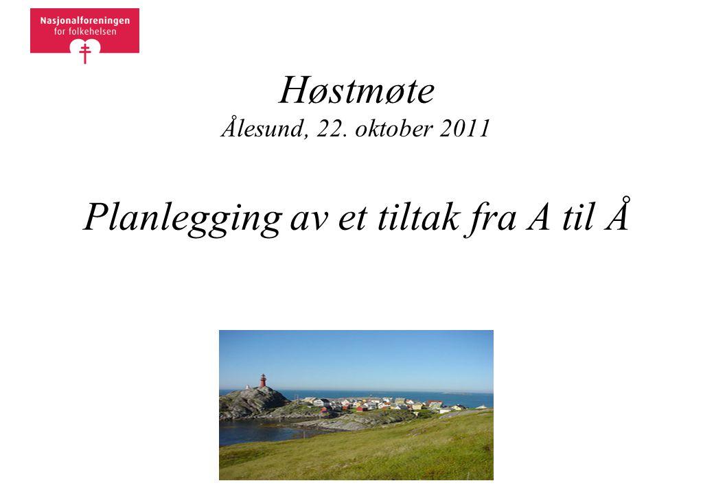 Høstmøte Ålesund, 22. oktober 2011 Planlegging av et tiltak fra A til Å