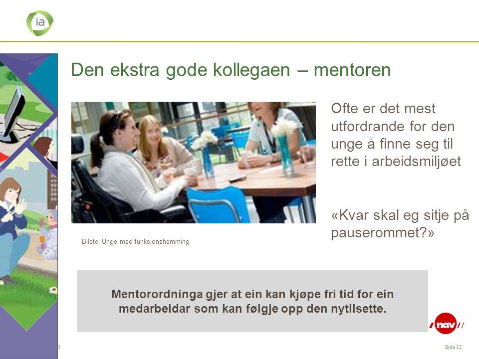 IA, 30.10.13Side 12 Den ekstra gode kollegaen – mentoren Ofte er det mest utfordrande for den unge å finne seg til rette i arbeidsmiljøet «Kvar skal e
