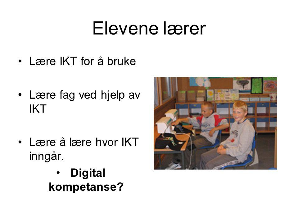 Elevene lærer •Lære IKT for å bruke •Lære fag ved hjelp av IKT •Lære å lære hvor IKT inngår. • Digital kompetanse?