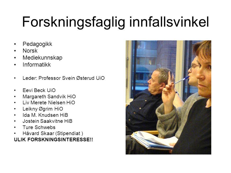 Forskningsfaglig innfallsvinkel •Pedagogikk •Norsk •Mediekunnskap •Informatikk •Leder: Professor Svein Østerud UiO •Eevi Beck UiO •Margareth Sandvik H