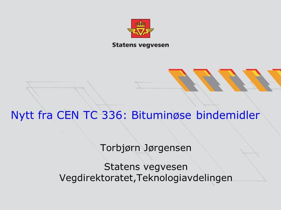 Nytt fra CEN TC 336: Bituminøse bindemidler Torbjørn Jørgensen Statens vegvesen Vegdirektoratet,Teknologiavdelingen