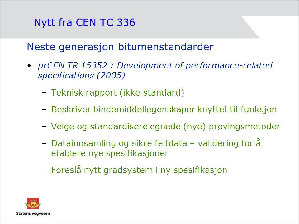 Nytt fra CEN TC 336 Neste generasjon bitumenstandarder •prCEN TR 15352 : Development of performance-related specifications (2005) –Teknisk rapport (ikke standard) –Beskriver bindemiddellegenskaper knyttet til funksjon –Velge og standardisere egnede (nye) prøvingsmetoder –Datainnsamling og sikre feltdata – validering for å etablere nye spesifikasjoner –Foreslå nytt gradsystem i ny spesifikasjon