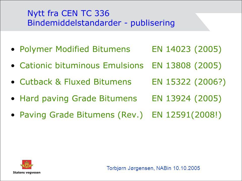 Nytt fra CEN TC 336 Bindemiddelstandarder - publisering •Polymer Modified BitumensEN 14023 (2005) •Cationic bituminous EmulsionsEN 13808 (2005) •Cutback & Fluxed BitumensEN 15322 (2006 ) •Hard paving Grade Bitumens EN 13924 (2005) •Paving Grade Bitumens (Rev.) EN 12591(2008!) Torbjørn Jørgensen, NABin 10.10.2005