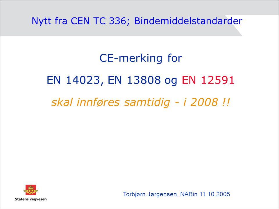 Nytt fra CEN TC 336; Bindemiddelstandarder CE-merking for EN 14023, EN 13808 og EN 12591 skal innføres samtidig - i 2008 !! Torbjørn Jørgensen, NABin